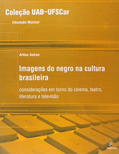Imagens Do Negro Na Cultura Brasileira - Consideracoes Em Torno Do Cin, livro de Arthur Autran