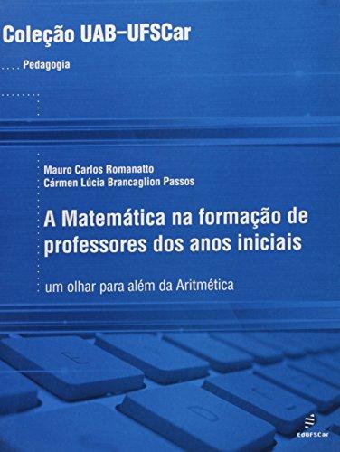 Matematica Na Formacao De Professores Dos Anos Iniciais - Um Olhar Par, livro de Carmen Lucia Brancaglion^Romanatto, Mauro Passos