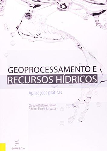Geoprocessamento E Recursos Hidricos - Aplicacoes Praticas, livro de Ademir Paceli^Bielenk Jr., Claudio Barbassa