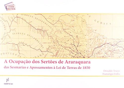 Ocupacao Dos Sertoes De Araraquara, A - Das Sesmarias E Apossamentos A, livro de Oswaldo^Follis, Fransergio Truzzi