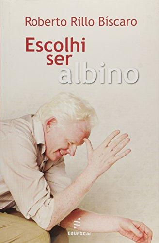 Escolhi Ser Albino, livro de Roberto Rillo Biscaro