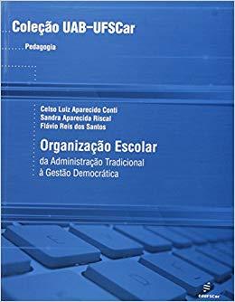 Organização escolar: da administração escolar à gestão democrática, livro de Celso Luiz Aparecido Conti, Sandra Aparecida Riscal, Flávio Reis dos Santos
