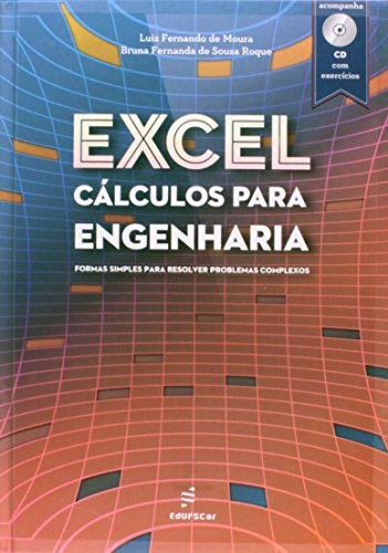 Excel Calculos Para Engenharia - Formas Simples Para Resolver Problema, livro de Luiz Fernando De^Roque, Bruna Fernanda De S Moura
