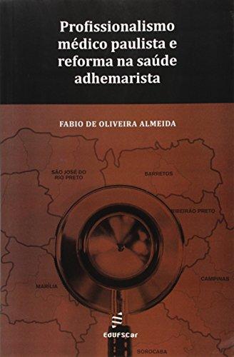 Profissionalismo Medico Paulista E Reforma Na Saude Adhemarista, livro de Fabio De Oliveira Almeida