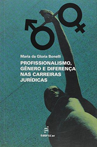 Profissionalismo, Genero E Diferenca Nas Carreiras Juridicas, livro de Maria Da Gloria Bonelli