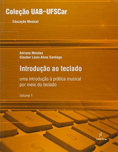 Introducao Ao Teclado - Uma Introducao A Pratica Musical Por Meio Do T, livro de Glauber Lucio Alves^Mendes, Adriana Santiago
