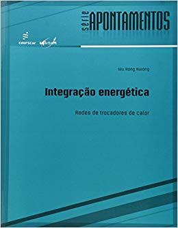 Integracao Energetica - Redes De Trocadores De Calor, livro de Wu Hong Kwong
