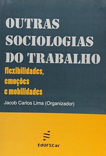 Outras Sociologias Do Trabalho - Flexibilidades, Emocoes E Modalidades, livro de Jacob Carlos Lima