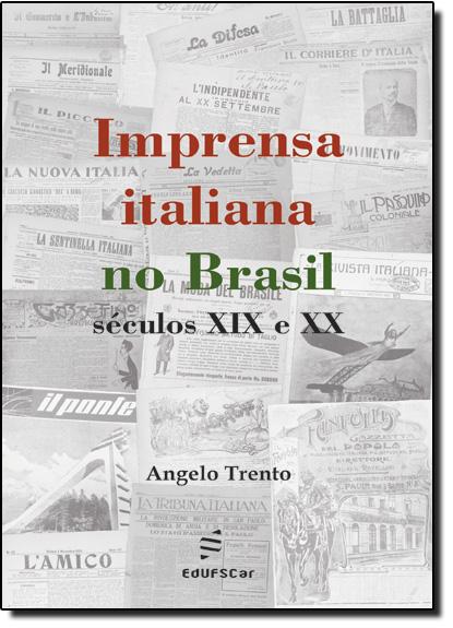 Imprensa Italiana no Brasil: Séculos X I X e X X, livro de Angelo Trento