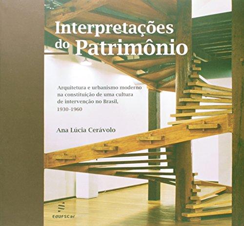 Interpretacoes Do Patrimonio - Arquitetura E Urbanismo Moderno Na Cons, livro de Ana Lucia Ceravolo