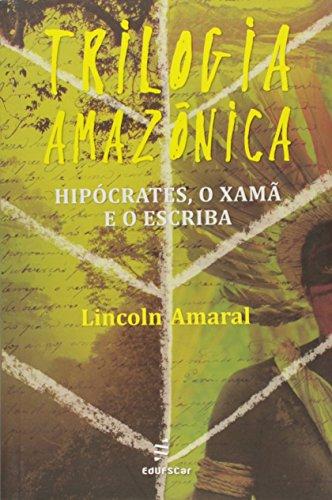 Trilogia Amazonica - Hipocrates, O Xama E O Escriba, livro de Lincoln Amaral