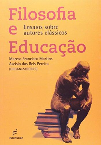 Filosofia E Educacao - Ensaios Sobre Autores Classicos, livro de Marcos Francisco^Pereira, Ascisio Dos Rei Martins