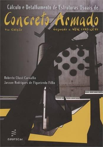 Cálculo e Detalhamento de Estruturas Usuais de Concreto Armado. Segundo a Nbr 6118-2014 - Volume 1, livro de Roberto Chust Carvalho