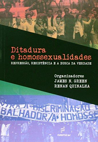 Ditadura e Homossexualidades. Repressão, Resistência e a Busca da Verdade, livro de James Green