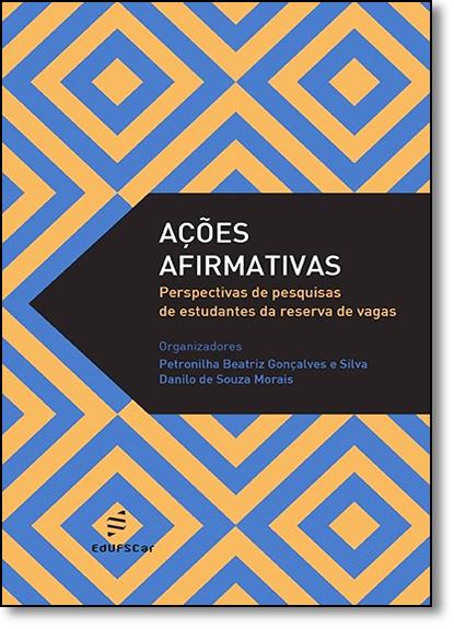 Ações Afirmativas: Perspectivas de Pesquisas de Estudantes da Reserva de Vagas, livro de Petronilha Beatriz Gonçalves e Silva