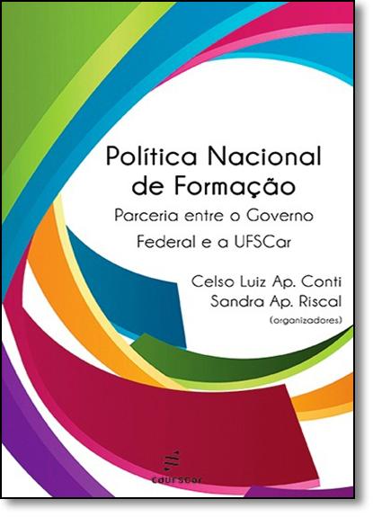 Política Nacional de Formação: Parceria Entre o Governo Federal e a Ufscar, livro de Celso Luiz Aparecido Conti