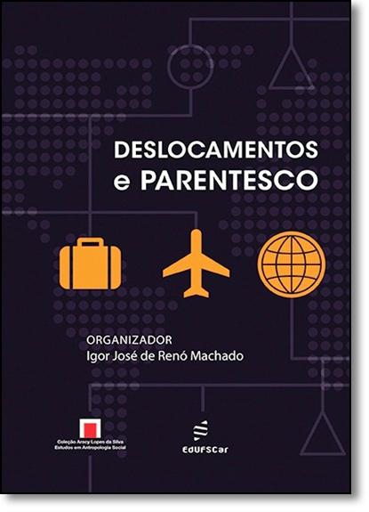 Deslocamentos e Parentesco, livro de Igor José de Renó Machado