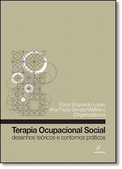 Terapia Ocupacional Social: Desenhos Teóricos e Contornos Práticos, livro de Roseli Esquerdo Lopes