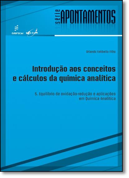 Introdução aos Conceitos e Cálculos da Química Analítica - Vol.5 - Série Apontamentos, livro de Orlando Fatibello Filho