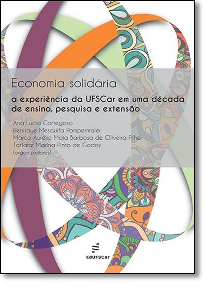 Economia Solidária a Experiência da Ufscar em uma Década de Ensino, Pesquisa e Extensão, livro de Ana Lucia Cortegoso