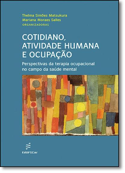 Cotidiano, Atividade Humana e Ocupação: Perspectivas da Terapia Ocupacional no Campo da Saúde Mental, livro de Thelma Simões Matsukura
