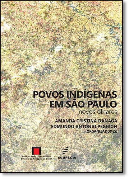 Povos Indígenas em São Paulo: Novos Olhares, livro de Amanda Cristina Danaga