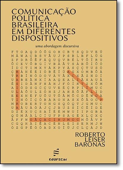 Comunicação Política Brasileira em Diferentes Dispositivos: Uma Abordagem Discursiva, livro de Roberto Leiser Baronas