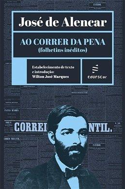 Ao correr da Pena (folhetins inéditos), livro de José de Alencar, Wilton José Marques