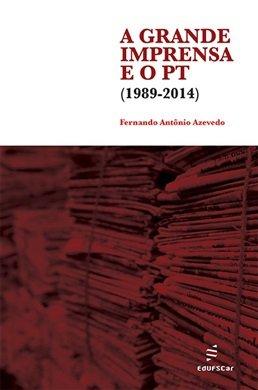 A grande imprensa e o PT, livro de Fernando Antônio Azevedo