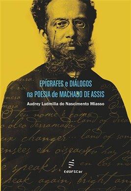 Epígrafes e diálogos na poesia de Machado de Assis, livro de Audrey Ludmilla do Nascimento Miasso