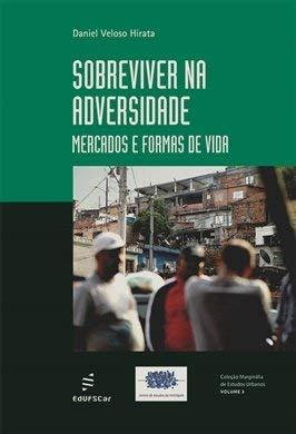 Sobreviver na adversidade: mercado e formas de vida, livro de Daniel Veloso Hirata