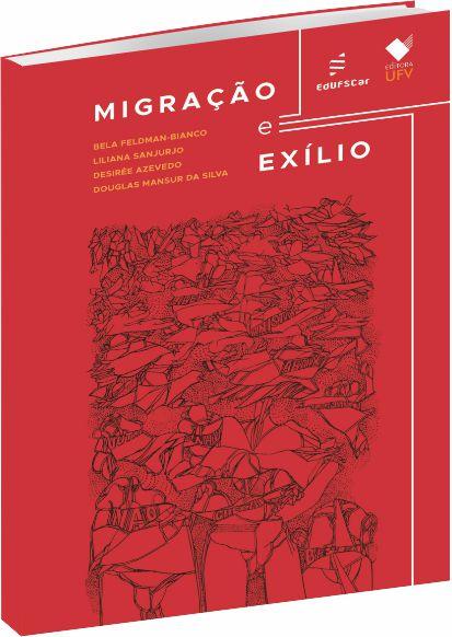 Migração e Exílio, livro de Bela Feldman-Bianco, Liliana Sanjurjo, Desirée Azevedo, Douglas Mansur da Silva