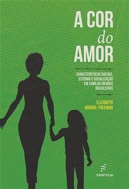 A cor do amor: características raciais, estigmas e socialização em famílias negras brasileiras, livro de Elizabeth Hordge-Freeman
