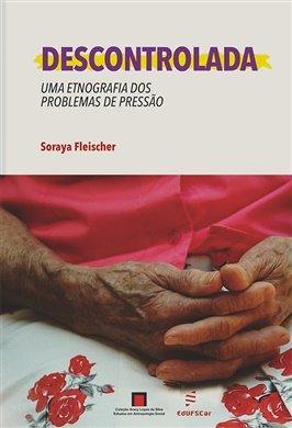 Descontrolada: uma etnografia dos problemas de pressão, livro de Soraya Fleischer