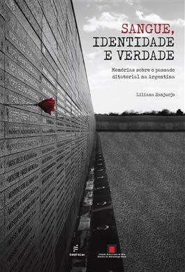 Sangue, identidade e verdade: memórias sobre o passado ditatorial na Argentina, livro de Liliana Sanjurjo