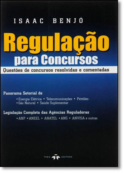Regulação Para Concursos: Questões de Concursos Resolvidas e Comentadas, livro de Isaac Benjó