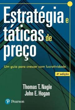 Estratégia e táticas de preço - Um guia para crescer com lucratividade - 4ª edição, livro de John E. Hogan, Thomas T. Nagle