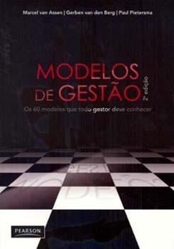 Modelos de gestão - Os 60 modelos que todo gestor deve conhecer - 2ª edição, livro de Marcel van Assen, Gerben van den Berg, Paul Pietersma