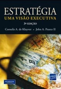 Estratégia - Uma visão executiva - 3ª edição, livro de Cornelis A. de Kluyver, John A. Pearce II