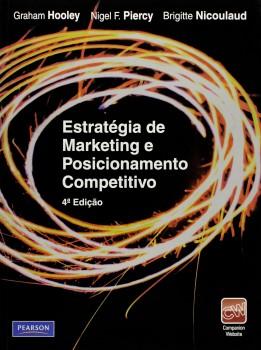 Estratégia de marketing e posicionamento competitivo - 4ª edição, livro de Graham Hooley, Brigitte Nicoulaud, Nigel F. Piercy