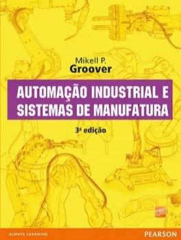 Automação industrial e sistemas de manufatura - 3ª edição, livro de Mikell P. Groover