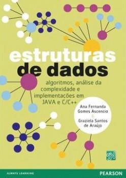 Estruturas de dados - Algoritmos, análise da complexidade e implementações em Java e C/C++, livro de Graziela Santos de Araújo, Ana Fernanda Gomes Ascencio