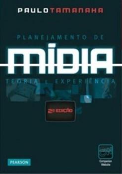 Planejamento de mídia - Teoria e experiência - 2ª edição, livro de Paulo Tamanaha