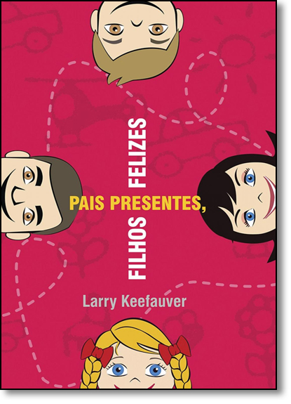 Pais Presentes, Filhos Felizes, livro de Larry Keefauver