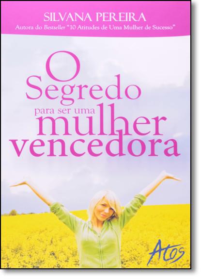 Segredo Para ser uma Mulher Vencedora, O, livro de Silvana Pereira