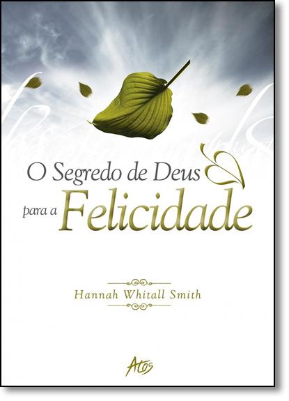 Segredo de Deus Para a Felicidade, O, livro de Hannah Whitall Smith