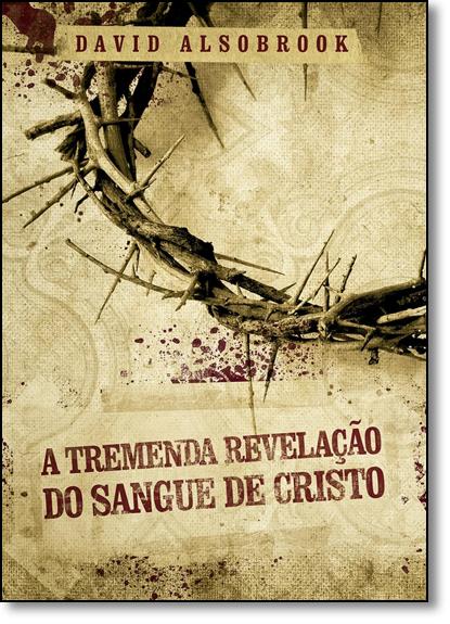 Tremenda Revelação do Sangue de Cristo, A, livro de David Alsobrook