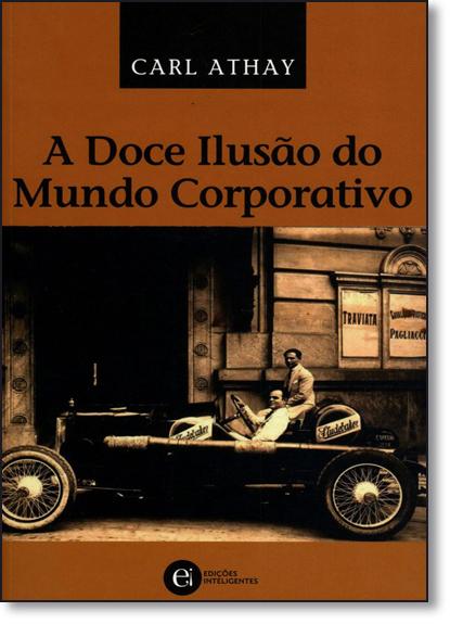 DOCE ILUSAO DO MUNDO CORPORATIVO, A, livro de ATHAY, CARL