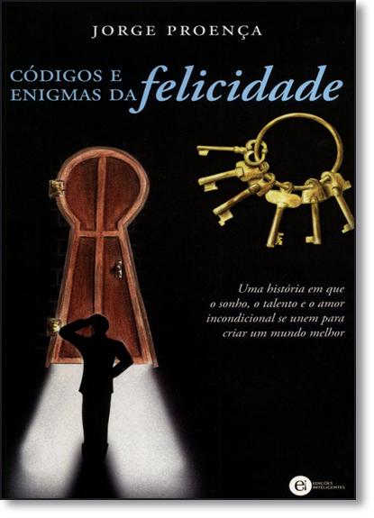 CODIGOS E ENIGMAS DA FELICIDADE, livro de PROENCA, JORGE