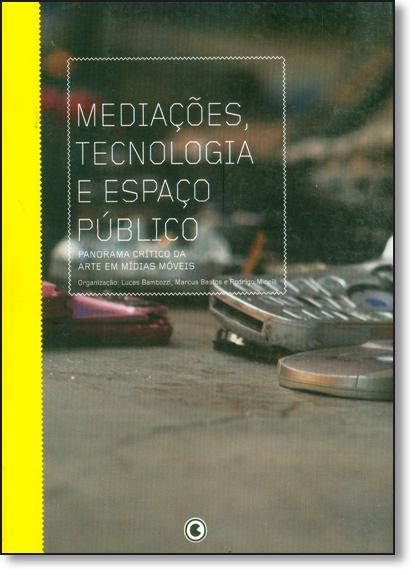 Mediações, Tecnologia e Espaço Público: Panorama Crítico da Arte em Midias Móveis, livro de Lucas Bambozzi